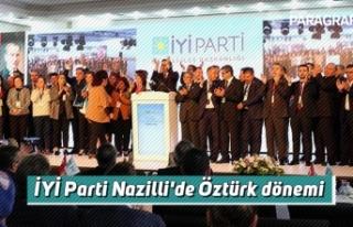 İYİ Parti Nazilli'de Öztürk dönemi