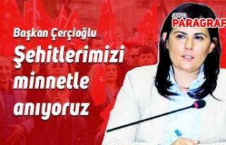 Başkan Çerçioğlu: Şehitlerimizi minnetle anıyoruz