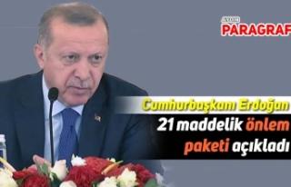 Cumhurbaşkanı Erdoğan, 21 maddelik bir önlem paketi...
