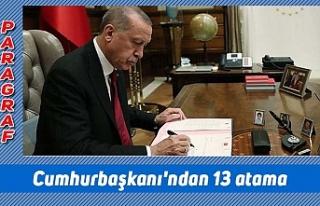 Cumhurbaşkanı'ndan 13 atama