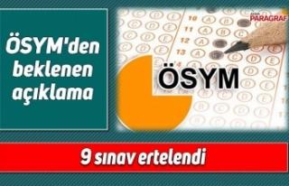 ÖSYM'den beklenen açıklama 9 sınav ertelendi