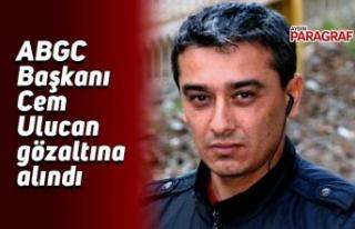 ABGC Başkanı Cem Ulucan gözaltına alındı