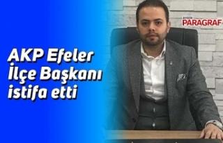 AKP Efeler İlçe Başkanı istifa etti