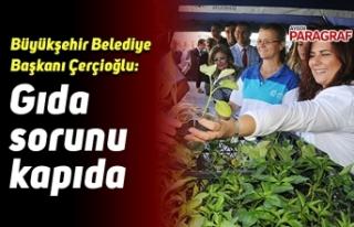 Büyükşehir Belediye Başkanı Çerçioğlu: Gıda...