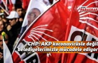 CHP: AKP koronavirüsle değil belediyelerimizle mücadele...