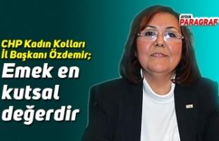 CHP Kadın Kolları İl Başkanı Özdemir; Emek en...