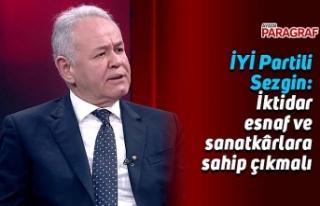 İYİ Partili Sezgin: İktidar esnaf ve sanatkârlara...