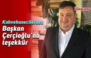 Kahvehanecilerden Başkan Çerçioğlu'na teşekkür