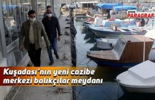 Kuşadası'nın yeni cazibe merkezi balıkçılar...