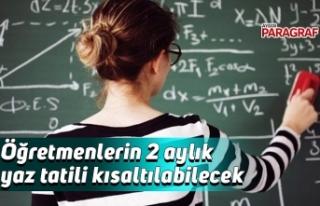 Öğretmenlerin 2 aylık yaz tatili kısaltılabilecek