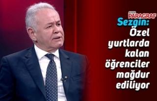 Sezgin: Özel yurtlarda kalan öğrenciler mağdur...