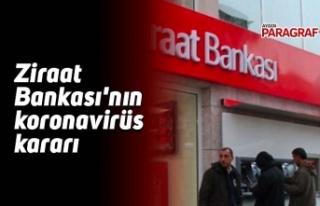 Ziraat Bankası'nın koronavirüs kararı