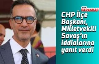 CHP İlçe Başkanı, Milletvekili Savaş'ın...