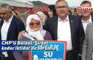 CHP'li Bülbül: Şirket kadar iktidar da sorumlu