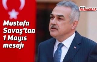 Mustafa Savaş'tan 1 Mayıs mesajı