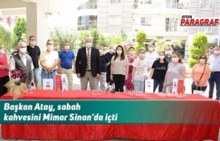 Başkan Atay, sabah kahvesini Mimar Sinan'da içti