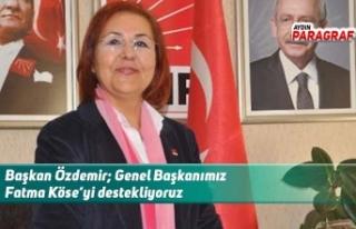 Başkan Özdemir; Genel Başkanımız Fatma Köse'yi...