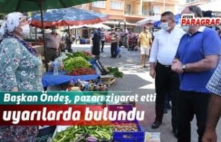 Başkan Öndeş, pazarı ziyaret etti ve uyarılarda...