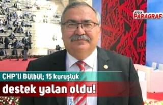 CHP'li Bülbül; 15 kuruşluk destek yalan oldu!
