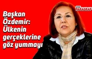 Başkan Özdemir: Ülkenin gerçeklerine göz yummayı