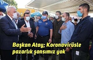 Başkan Atay; Koronavirüsle pazarlık şansımız...