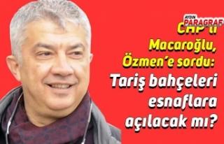 CHP'li Macaroğlu, Özmen'e sordu: Tariş bahçeleri...