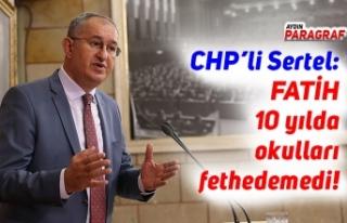 CHP'li Sertel: FATİH 10 yılda okulları fethedemedi!