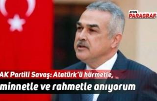 AK Partili Savaş: Atatürk'ü hürmetle, minnetle...