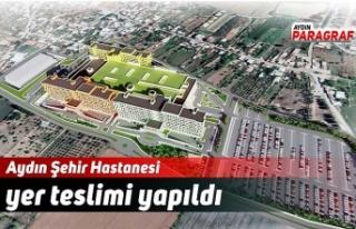 Aydın Şehir Hastanesi yer teslimi yapıldı