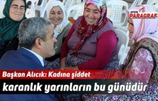 Başkan Alıcık: Kadına şiddet karanlık yarınların...