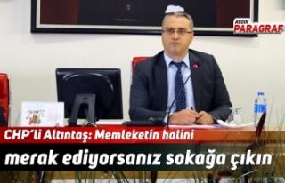 CHP'li Altıntaş: Memleketin halini merak ediyorsanız...
