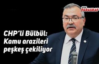 CHP'li Bülbül: Kamu arazileri peşkeş çekiliyor