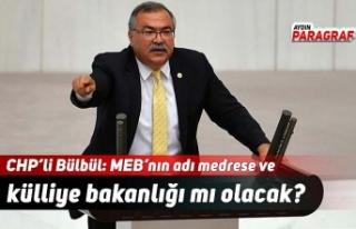 CHP'li Bülbül: MEB'nın adı medrese ve külliye...