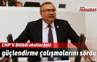 CHP'li Bülbül okullardaki güçlendirme çalışmalarını...