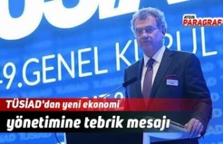 TÜSİAD'dan yeni ekonomi yönetimine tebrik...