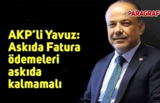 AKP'li Yavuz: Askıda Fatura ödemeleri askıda...