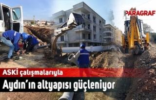ASKİ çalışmalarıyla Aydın'ın altyapısı...