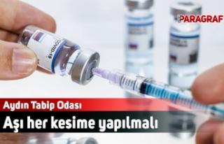 Aydın Tabip Odası: Aşı her kesime yapılmalı