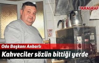 Oda Başkanı Anbarlı: Kahveciler sözün bittiği...