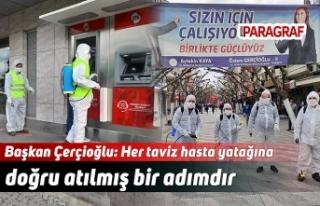Başkan Çerçioğlu: Her taviz hasta yatağına doğru...