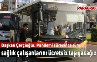 Başkan Çerçioğlu: Pandemi süresince tüm sağlık...