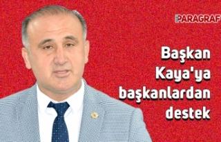 Başkan Kaya'ya başkanlardan destek