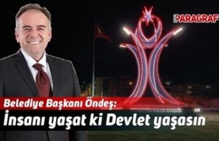Belediye Başkanı Öndeş: İnsanı yaşat ki Devlet...