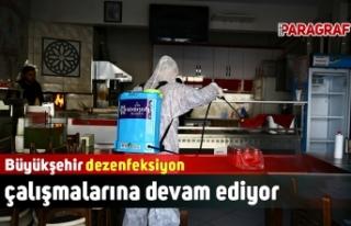 Büyükşehir dezenfeksiyon çalışmalarına devam...