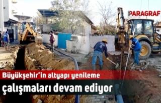 Büyükşehir'in altyapı yenileme çalışmaları...