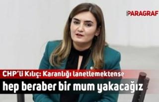 CHP İzmir Milletvekili Kılıç: Karanlığı lanetlemektense...