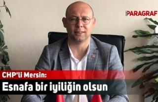 CHP'li Mersin: Esnafa bir iyiliğin olsun