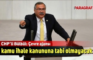 CHP'li Bülbül: Çevre ajansı kamu ihale kanununa...