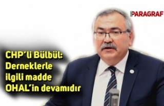 CHP'li Bülbül: Derneklerle ilgili madde OHAL'in...
