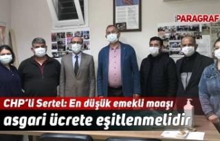 CHP'li Sertel: En düşük emekli maaşı asgari...